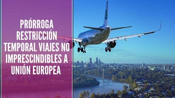 Prórroga restricción temporal viajes no imprescindibles a Unión ...